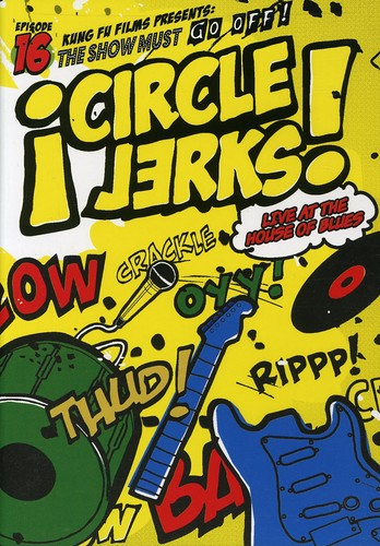 Circle Jerks: The Show Must Go Off!: Live at the House of Blues