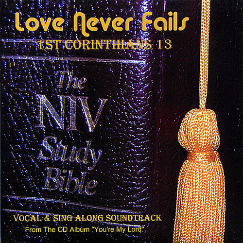 Love Never Fails (1st. Corinthians 13)