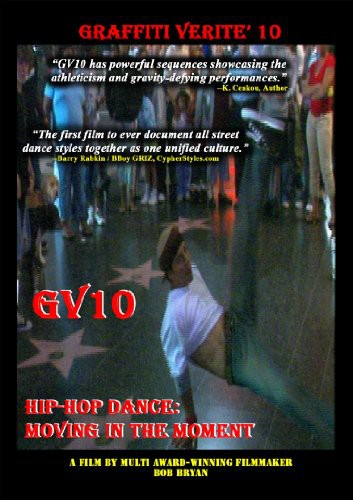 Graffiti Verite, Vol. 10: Hip Hop Dance: Moving In The Moment