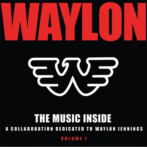 The Music Inside - Collaboration Dedicated To Waylon Jennings, Vol. 1