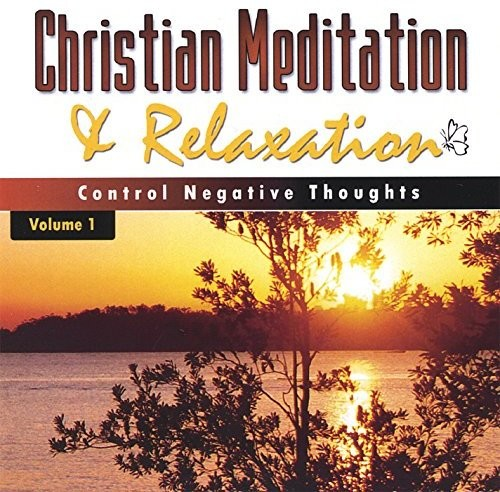 Christian Meditation & Relaxation: Controlling Neg
