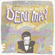 Good Feeling Music of Dent May & His Magnificent