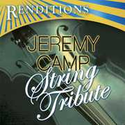 Renditions: Jeremy Camp String Tribute /  Various