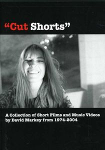Cut Shorts: A Collection of Short Films and Music Videos by David Markey From 1974-2004