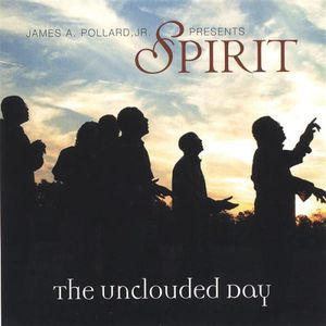 James a. Pollard JR. Presents Spirit the Unclouded