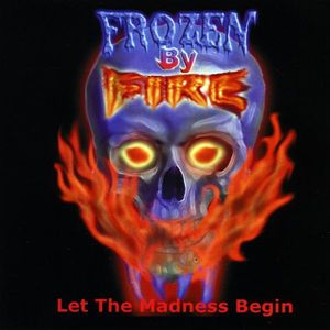 Frozen By Fire : Let the Madness Begin