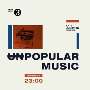 Bbc Late Junction Sessions: Unpopular Music /  Var