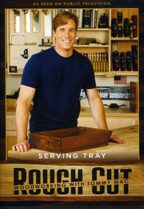 Rough Cut - Woodworking With Tommy Mac: Serving Tray [With Printed Plans]