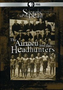 Secrets of the Dead: Airmen & the Headhunters