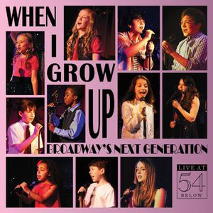 When I Grow Up: Broadway's Next Generation /  Various
