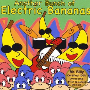 Another Bunch of Electric Bananas