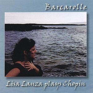 Lanza, Lisa : Barcarolle-Piano Music of Frederic Chopin