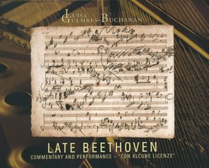 Late Beethoven: Commentary & Performance-Con Alcune Licenze
