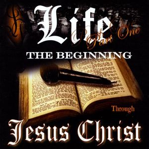 Life PT. 1 the Beginning Through Jesus Christ