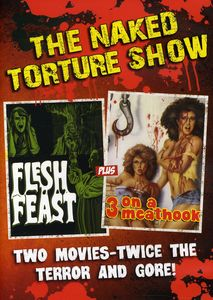 The Naked Torture: Flesh Feast/ 3 On A Meat Hook