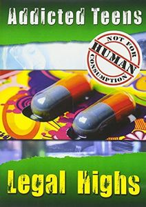 Addicted Teens: Legal Highs