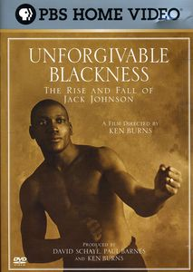 Unforgivable Blackness: Rise & Fall Jack Johnson