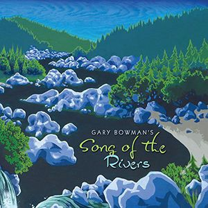 Gary Bowman's Song of the Rivers