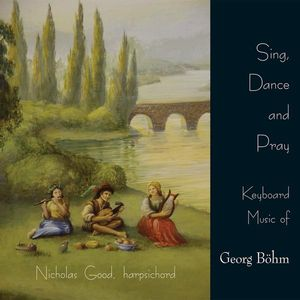 Sing Dance & Pray-Keyboard Music of Georg Bohm