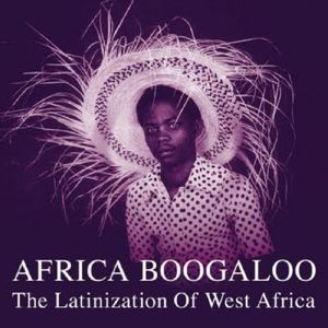 Africa Boogaloo: Latinization of West Africa /  Various
