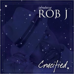 Introducing Rob J Crucified
