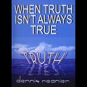 When Truth Isn't Always True Truth