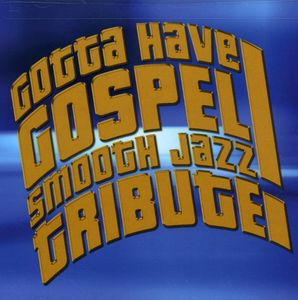 Gotta Have Gospel Smooth Jazz Tribute /  Various