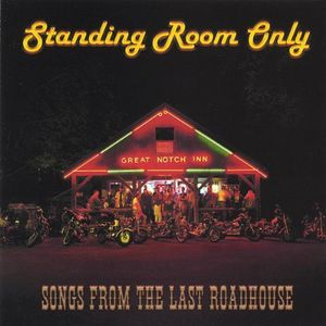 Standing Room Only: Songs from the Last Roadhouse