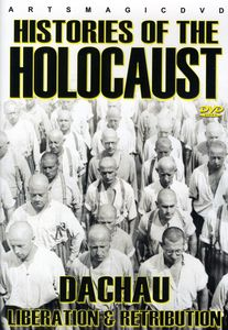 Histories of the Holocaust: Dachau - Liberation &