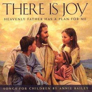 There Is Joy: Heavenly Father Has a Plan for Me
