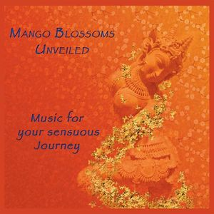 Mango Blossoms Unveiled-Music for Your Sensuous Jo