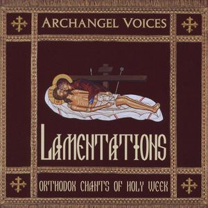 Lamentations: Orthodox Chants of Holy Week