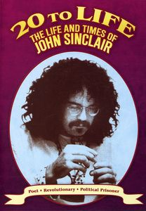 20 to Life: Life & Times of John Sinclair