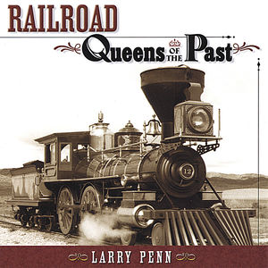 Penn, Larry : Railroad Queens of the Past