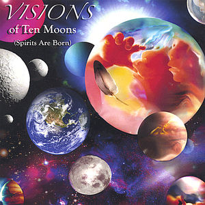 Visions of Ten Moons (Spirits Are Born)