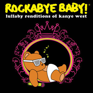 Rockabye Baby: Lullaby Renditions of Kanye West