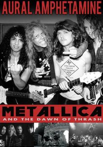 Aural Amphetamine: Metallica & the Down of Thrash