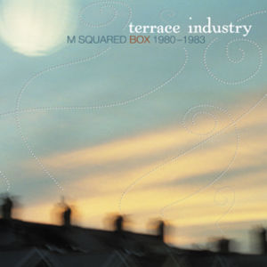 Terrace Industry: M Squared Box 1980-1983 /  Various