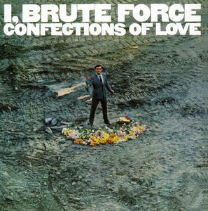 I Brute Force Confections of Love