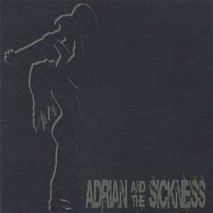 Adrian and The Sickness