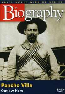 Biography: Pancho Villa