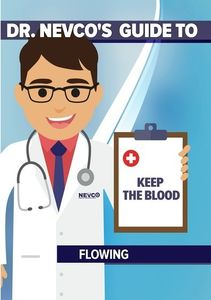 Dr. Nevco's Guide To Keep The Blood Flowing