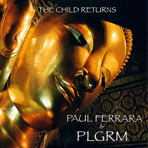 Paul Ferrara & PLGRM the Child Returns
