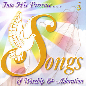 Into His Presence: Songs of Worship & Adoration