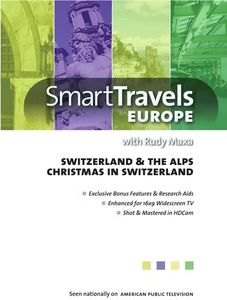 Smart Travels Europe With Rudy Maxa: Switzerland And TheAlps/ Christmas In Switzerland