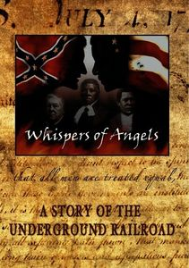 Whispers Of Angels: A Story Of The Underground Railroad [Documentary]