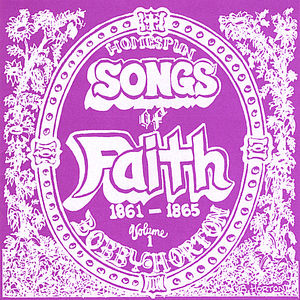 Homespun Songs of Faith: 1861-1865 1