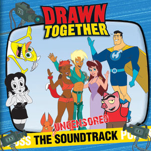 Drawn Together (Original Soundtrack) [Explicit Content]