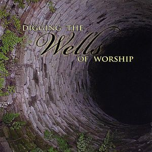 Digging the Wells of Worship