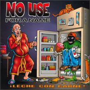 No Use for a Name : Leche Con Carne